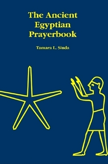 The Ancient Egyptian Prayerbook (Second Edition) by Tamara L. Siuda